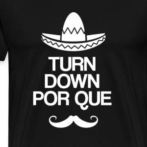 Turn Down Por Que Cinco De Mayo - Men's Premium T-Shirt