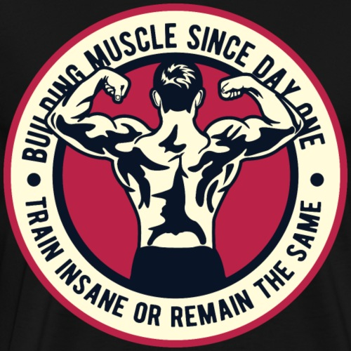 Building Muscle Since Day One - Men's Premium T-Shirt