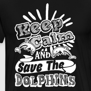 KEEP CALM AND SAVE THE DOLPHINS SHIRTS - Men's Premium T-Shirt