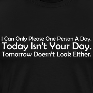 I Can Only Please One Person Today Isnt Your Day - Men's Premium T-Shirt