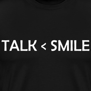 Talk Is Greater Than Smile - Men's Premium T-Shirt