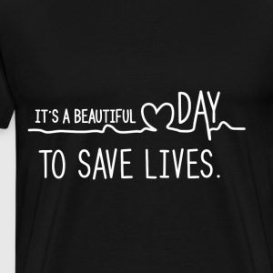 It's a beautiful day to save lives - Men's Premium T-Shirt