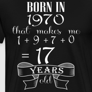 Born in 1970 what make me 17 years old - Men's Premium T-Shirt