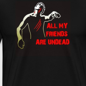 All My Friends Are Undead - Men's Premium T-Shirt