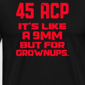 It's Like a 9mm Except for Grownups - Men's Premium T-Shirt