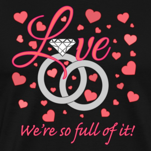 Love we are so full of it - Men's Premium T-Shirt