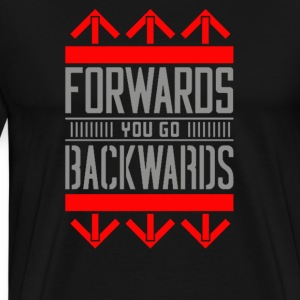 Forwards you go Backwards - Men's Premium T-Shirt
