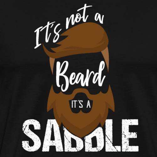 It's Not A Beard It's A Saddle - Men's Premium T-Shirt