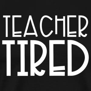 Teacher Tired - Men's Premium T-Shirt