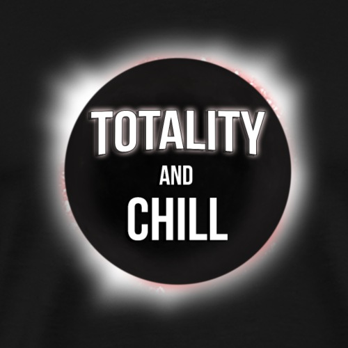 I Saw Totality. Totality And Chill. Eclipse 2017. - Men's Premium T-Shirt