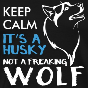 Husky - keep calm it's a husky not a freaking wo - Men's Premium T-Shirt