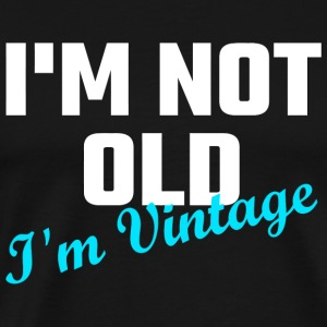 Vintage - I Am Not Old I Am Vintage - Men's Premium T-Shirt