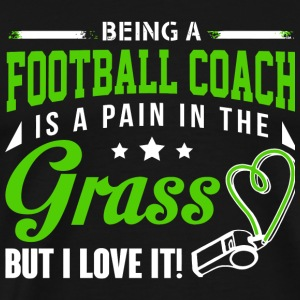 Football - Being A Football Coach T Shirt - Men's Premium T-Shirt