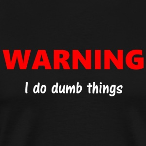 Dumb - WARNING I do dumb things - Men's Premium T-Shirt