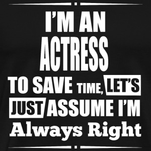 ACTRESS - I'm An ACTRESS To Save Time, Let's Jus - Men's Premium T-Shirt