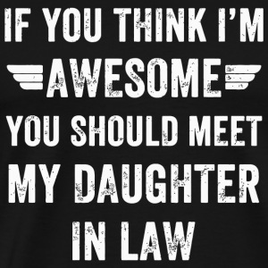 Daughter In Law - If You Think I'm Awesome Meet - Men's Premium T-Shirt