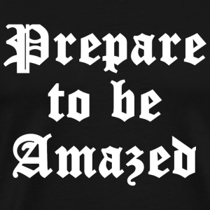 Amazed - Prepare To Be Amazed - Men's Premium T-Shirt