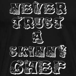Chef - Never Trust A Skinny Cook - Men's Premium T-Shirt