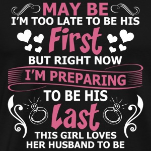 Husband - May Be I Am Too Late To Be His First B - Men's Premium T-Shirt
