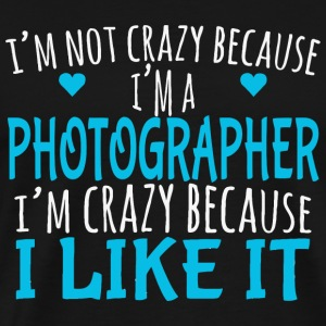PHOTOGRAPHER - I'm Not Crazy Because I'm A PHOT - Men's Premium T-Shirt