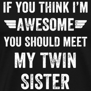 Twin If You Think I m Awesome Meet My Twin Sis - Men's Premium T-Shirt