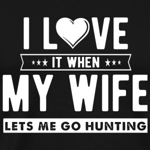 Hunting - I love it when my wife lets me go hunt - Men's Premium T-Shirt