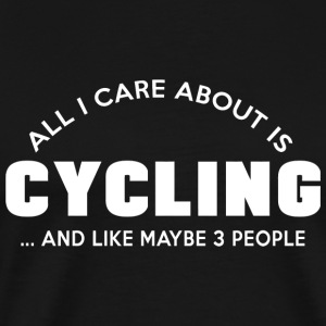 Cycling - all i care about is cycling and like m - Men's Premium T-Shirt