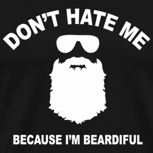 Beard - Beard Don't Hate Me Because I'm Beautifu - Men's Premium T-Shirt