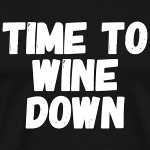 Wine - Time to Wine Down - Men's Premium T-Shirt