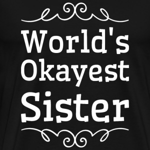 Sister - World's okayest sister - Men's Premium T-Shirt