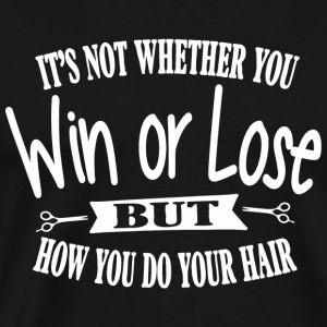 Hairdresser It s not whether you win or lose b - Men's Premium T-Shirt