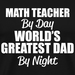 Math teacher - math teacher by day world's great - Men's Premium T-Shirt