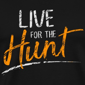Hunt - Live for the Hunt - Men's Premium T-Shirt