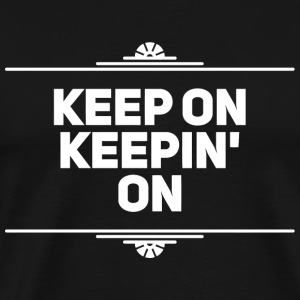 Keep On - Keep On Keepin On - Men's Premium T-Shirt