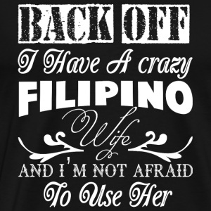 Filipino Wife - I Have A Crazy Filipino Wife T S - Men's Premium T-Shirt