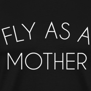 - Fly As A Mother - Men's Premium T-Shirt