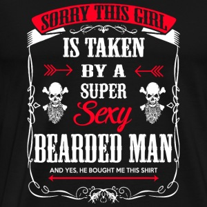 Beard - Beard Sorry This Girl Is Taken By A Supe - Men's Premium T-Shirt