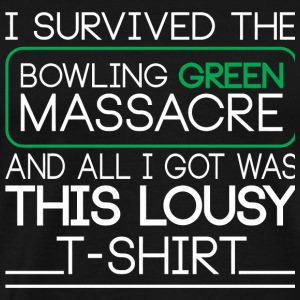 Bowling - Bowling Green Massacre T Shirt - Men's Premium T-Shirt