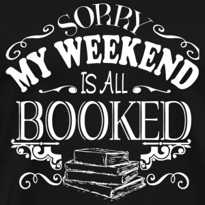 Booked - My Weekend Is All Booked T Shirt - Men's Premium T-Shirt