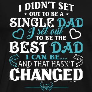 Single Dad - To Be The Best Dad T Shirt - Men's Premium T-Shirt