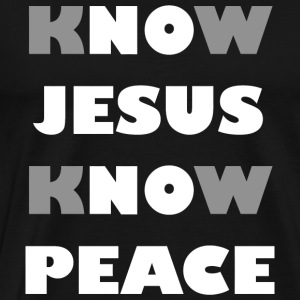 Jesus - Know Jesus, Know Peace! No Jesus, No Pea - Men's Premium T-Shirt