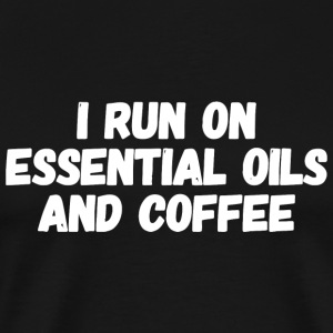 Coffee - I Run on Essential oils and coffee - Men's Premium T-Shirt