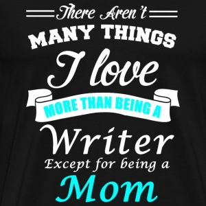 Writer - I love being a Writer and a Mom - Men's Premium T-Shirt