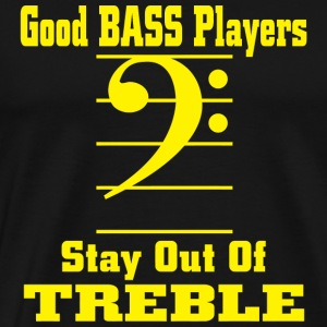 Bass - good bass players stay out of treble - Men's Premium T-Shirt