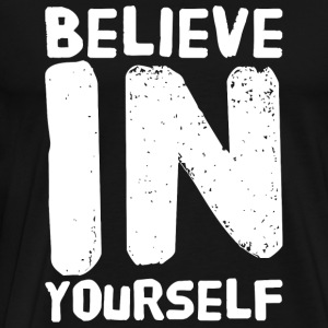 Yourself - Believe in Yourself - Be You - Men's Premium T-Shirt