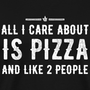 PIZZA - ALL I CARE ABOUT IS PIZZA AND LIKE 2 PEO - Men's Premium T-Shirt