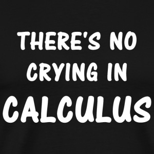 Calculus - There's No Crying In Calculus - Men's Premium T-Shirt