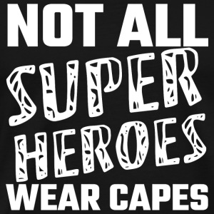 Hero - Not All Super Heroes Wear Capes - Men's Premium T-Shirt