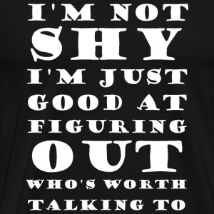 Awesome - I'm Not Shy I'm Just Good At Figuring - Men's Premium T-Shirt