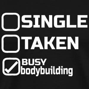 Bodybuilding - single taken busy bodybuilding - Men's Premium T-Shirt